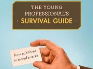 Cover of Book, The Young Professional's Survival Guide: From Cab Fares to Moral Snares