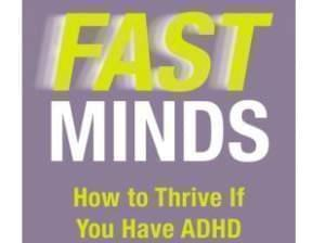 "book cover for ""Fast Minds: How to Thrive if You Have ADHD or Think You Might"""
