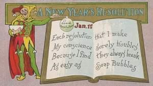 "Verse on a 1909 picture postcard says New Year's resolutions ""always break as easy as soap bubbles""."