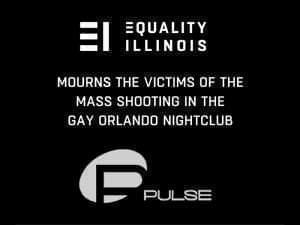 "Quote from Equality Illinois: ""Equality Illinois Mourns the victims of the mass shooting at the Orlando nightclub Pulse"""