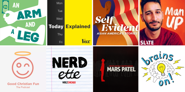 Covers of recommended podcasts. Row 1, L-R: An Arm and a Leg; Today, Explained; Self Evident; Man Up. Row 2: Good Christian Fun, Nerdette, The Unexplainable Disappearance of Mars Patel, Brains On!