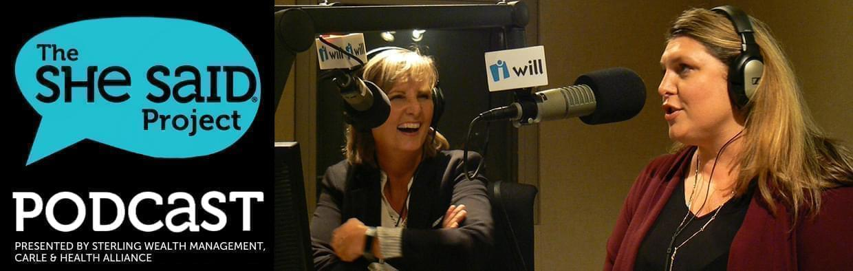 The She Said Podcast. Presented by Sterling Wealth Management, Carle, and Health Alliance.
