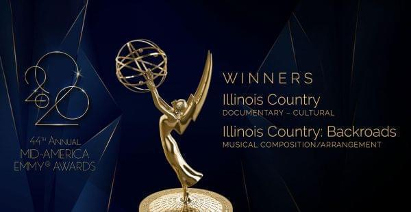 """44th Mid-AmericaRegional EMMY® Awards, Winners DOCUMENTARY - CULTURAL Illinois Country   MUSICAL COMPOSITION/ARRANGEMENT Illinois Country's original song – """"Backroads"""""""