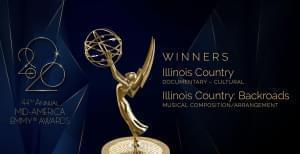 "44th Mid-America Regional EMMY® Awards, Winners DOCUMENTARY - CULTURAL Illinois Country   MUSICAL COMPOSITION/ARRANGEMENT Illinois Country's original song – ""Backroads"""