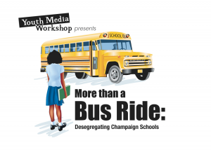 Youth Media Workshop presents More Than A Bus Ride: Desegregating Champaign Schools