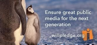 two penguins, one grown and one baby, with text saying 'ensure great public media for the next generation at willpledge.org