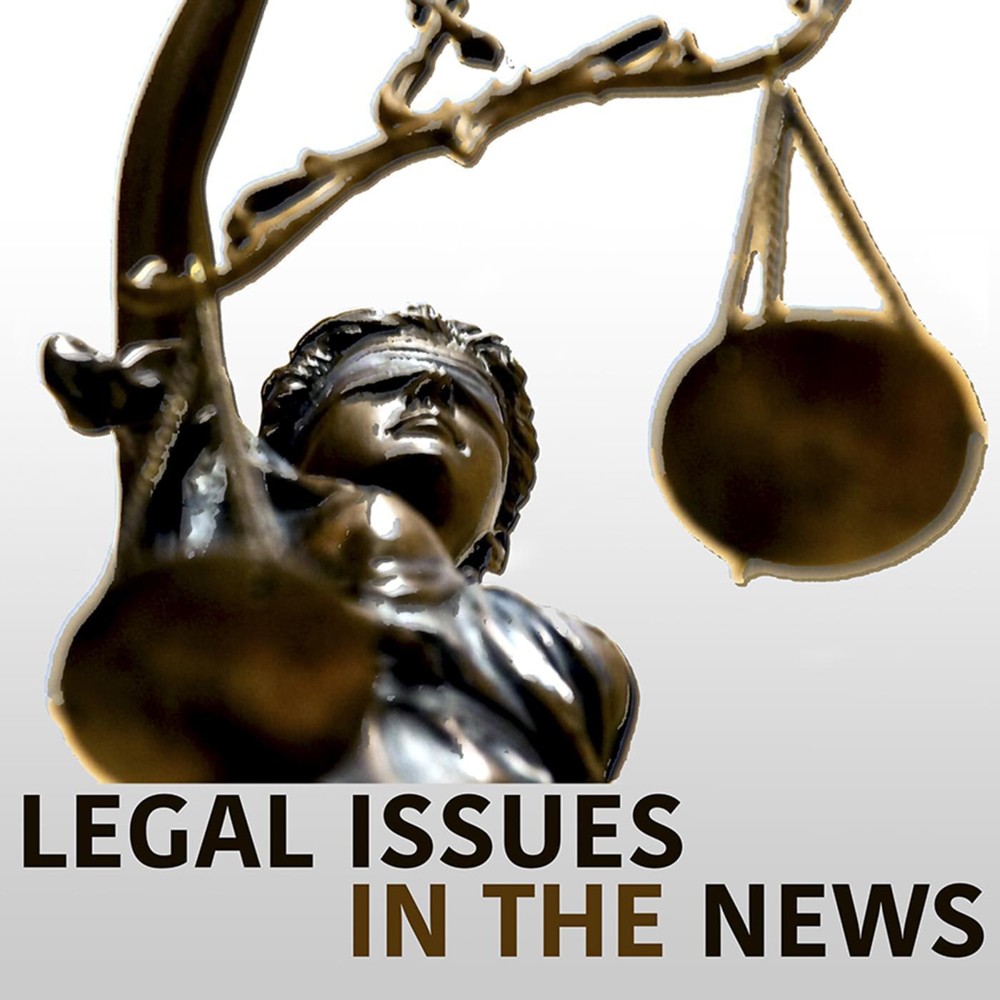 Legal Issues in the News