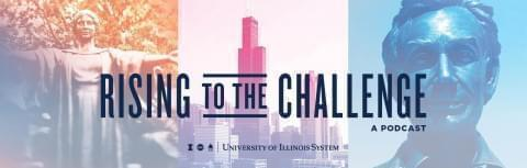 Rising to the Challenge: A podcast by the University of Illinois System