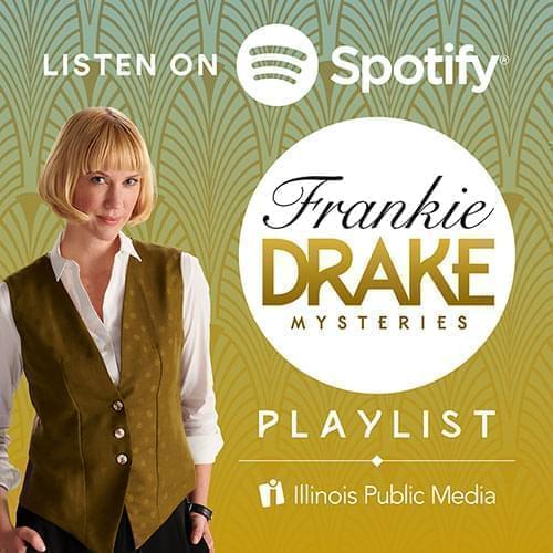 Listen to the Frankie Drake Mysteries playlist on Spotify. Brought to you by Illinois Public Media.