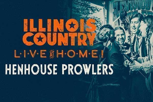 Illinois Country Live at Home - The Henhouse Prowlers